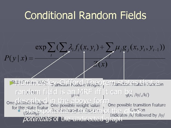 Conditional Random Fields State Feature Weight ► Hammersley-Clifford Theorem states that a Transition Feature