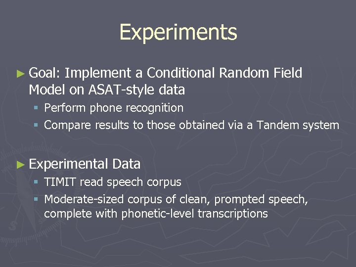 Experiments ► Goal: Implement a Conditional Random Field Model on ASAT-style data § Perform