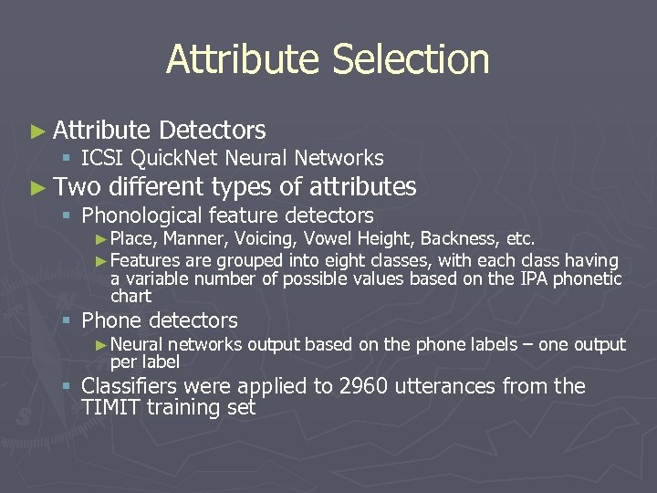 Attribute Selection ► Attribute Detectors § ICSI Quick. Net Neural Networks ► Two different