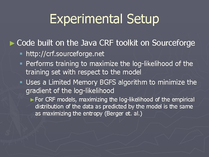 Experimental Setup ► Code built on the Java CRF toolkit on Sourceforge § http: