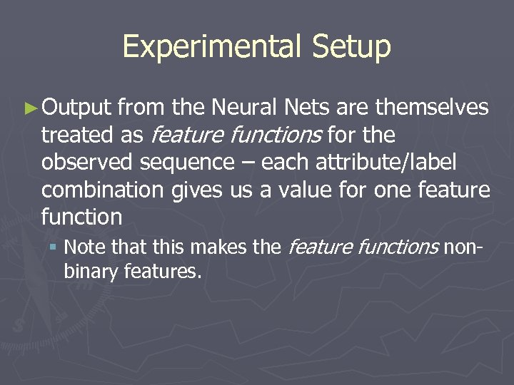 Experimental Setup ► Output from the Neural Nets are themselves treated as feature functions