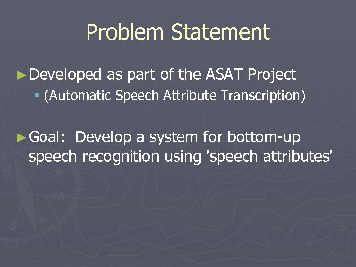 Problem Statement ► Developed as part of the ASAT Project § (Automatic Speech Attribute