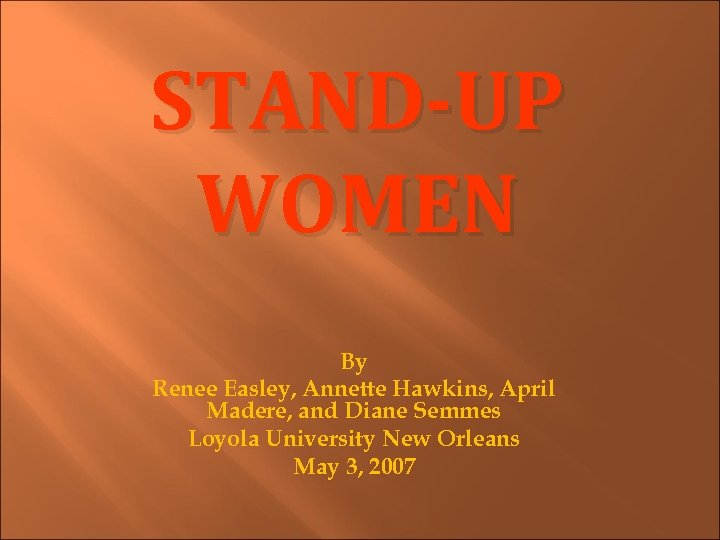 STAND-UP WOMEN By Renee Easley, Annette Hawkins, April Madere, and Diane Semmes Loyola University