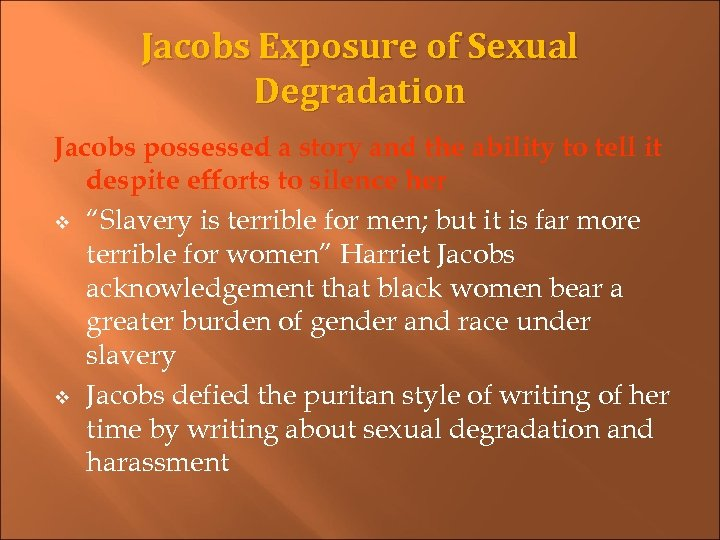 Jacobs Exposure of Sexual Degradation Jacobs possessed a story and the ability to tell