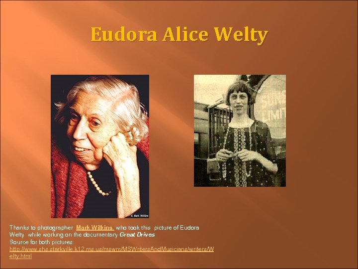 Eudora Alice Welty Thanks to photographer Mark Wilkins, who took this picture of Eudora