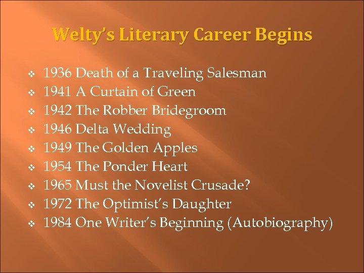 Welty's Literary Career Begins v v v v v 1936 Death of a Traveling
