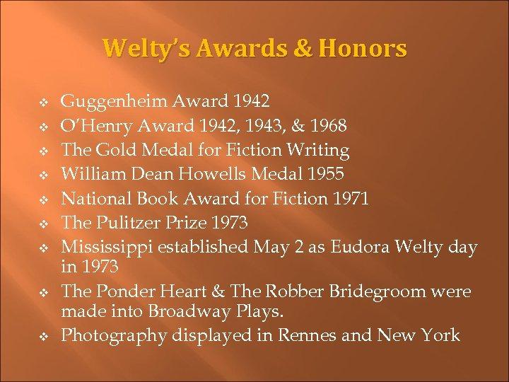 Welty's Awards & Honors v v v v v Guggenheim Award 1942 O'Henry Award