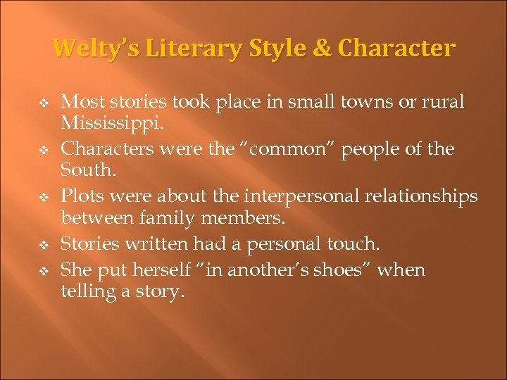 Welty's Literary Style & Character v v v Most stories took place in small