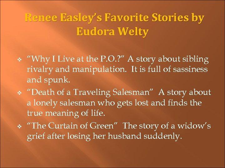 "Renee Easley's Favorite Stories by Eudora Welty v v v ""Why I Live at"