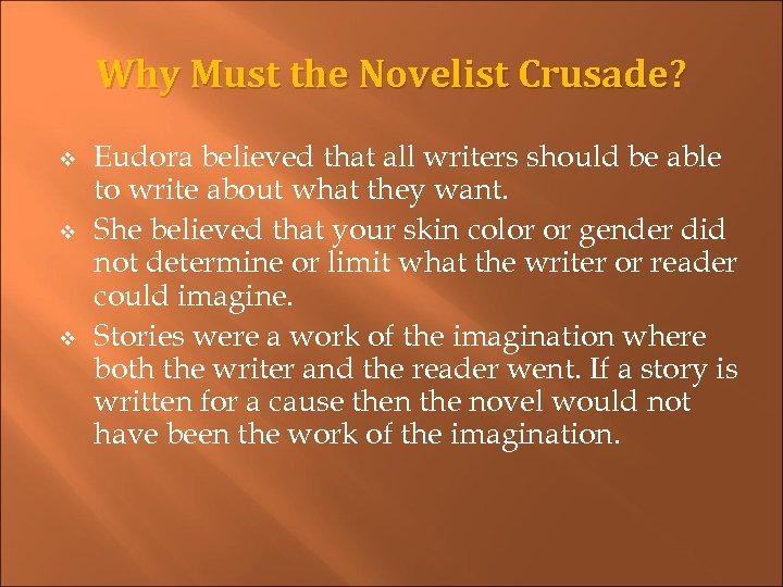 Why Must the Novelist Crusade? v v v Eudora believed that all writers should