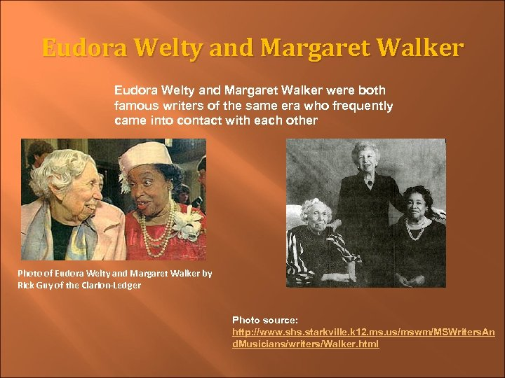 Eudora Welty and Margaret Walker were both famous writers of the same era who