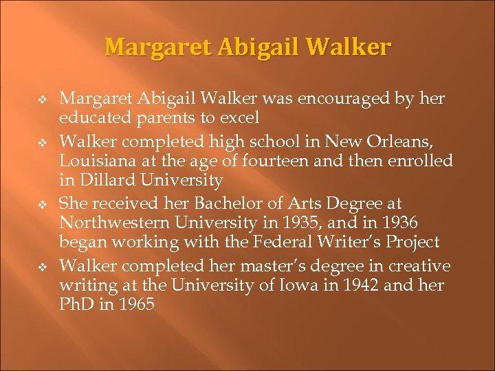 Margaret Abigail Walker v v Margaret Abigail Walker was encouraged by her educated parents