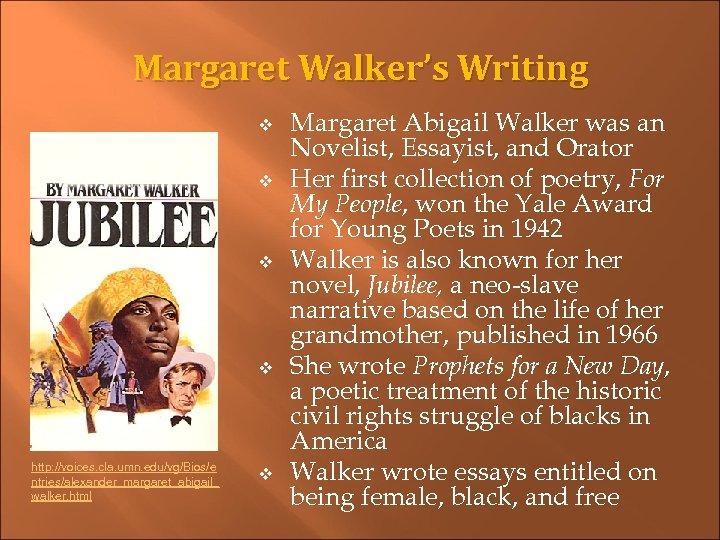 Margaret Walker's Writing v v http: //voices. cla. umn. edu/vg/Bios/e ntries/alexander_margaret_abigail_ walker. html v