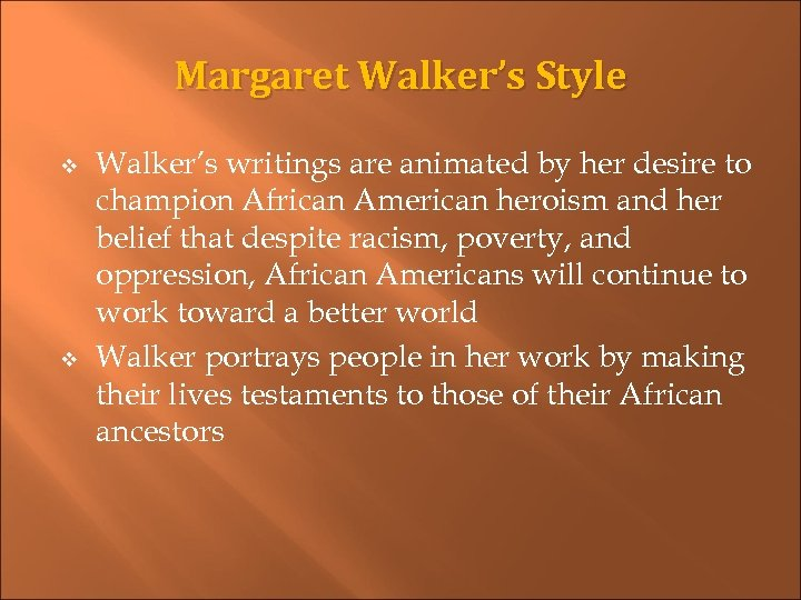 Margaret Walker's Style v v Walker's writings are animated by her desire to champion