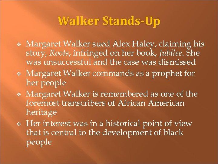 Walker Stands-Up v v Margaret Walker sued Alex Haley, claiming his story, Roots, infringed