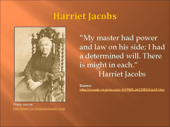 "Harriet Jacobs ""My master had power and law on his side; I had a"