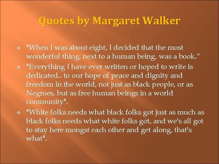 Quotes by Margaret Walker v v v