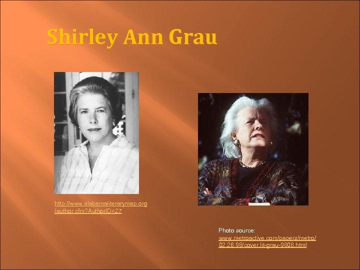 Shirley Ann Grau http: //www. alabamaliterarymap. org /author. cfm? Author. ID=27 Photo source: