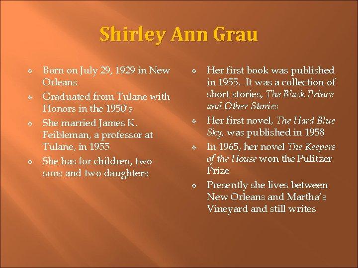 Shirley Ann Grau v v Born on July 29, 1929 in New Orleans Graduated