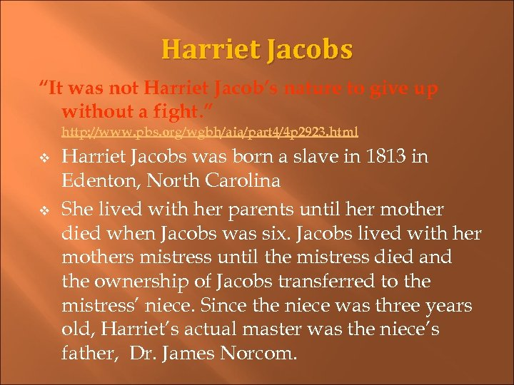 "Harriet Jacobs ""It was not Harriet Jacob's nature to give up without a fight."