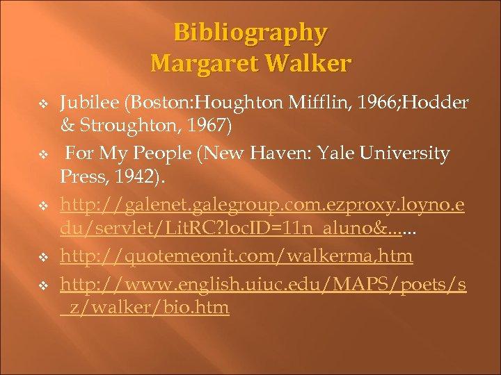 Bibliography Margaret Walker v v v Jubilee (Boston: Houghton Mifflin, 1966; Hodder & Stroughton,