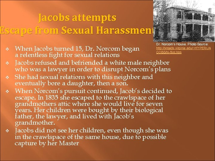 Jacobs attempts Escape from Sexual Harassment v v v Dr. Norcom's House. Photo Source:
