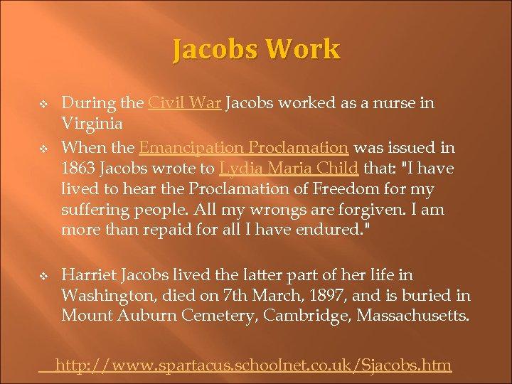 Jacobs Work v v v During the Civil War Jacobs worked as a nurse