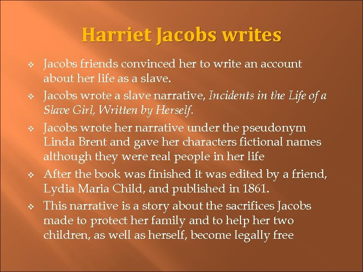 Harriet Jacobs writes v v v Jacobs friends convinced her to write an account