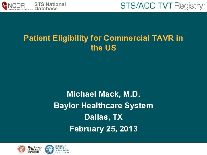 Patient Eligibility for Commercial TAVR in the US Michael Mack, M. D. Baylor Healthcare