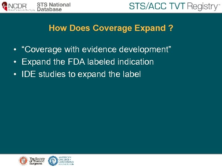"""How Does Coverage Expand ? • """"Coverage with evidence development"""" • Expand the FDA"""