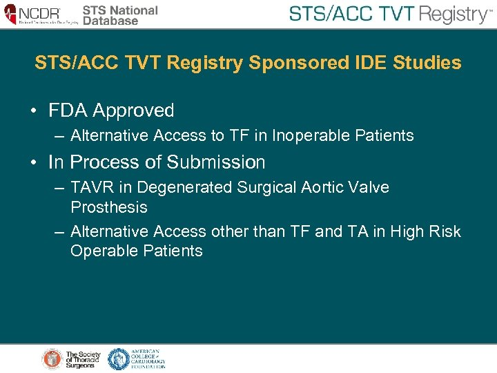 STS/ACC TVT Registry Sponsored IDE Studies • FDA Approved – Alternative Access to TF