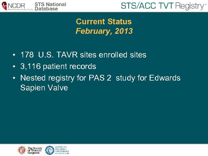 Current Status February, 2013 • 178 U. S. TAVR sites enrolled sites • 3,