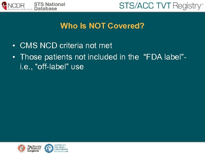 Who Is NOT Covered? • CMS NCD criteria not met • Those patients not