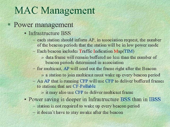 MAC Management § Power management • Infrastructure BSS – each station should inform AP,