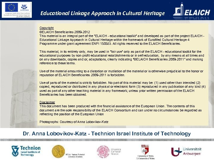 Educational Linkage Approach In Cultural Heritage Copyright ©ELAICH Beneficiaries 2009 -2012 This material is