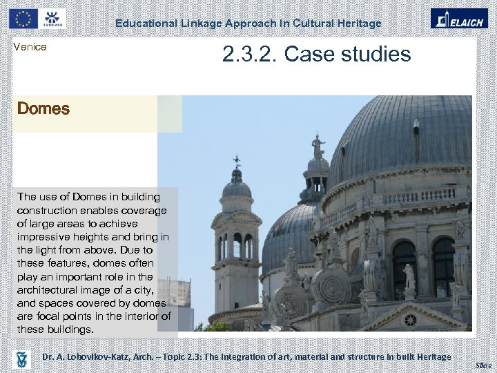 Educational Linkage Approach In Cultural Heritage Venice 2. 3. 2. Case studies Domes The