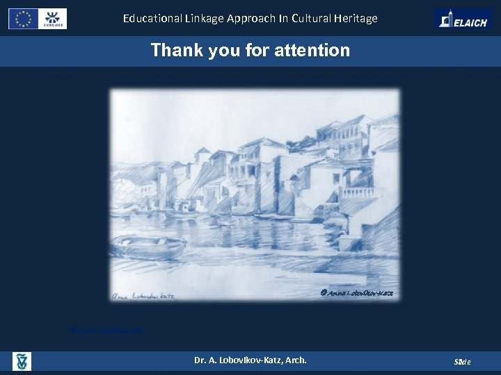 Educational Linkage Approach In Cultural Heritage Thank you for attention © Anna Lobovikov-Katz Dr.