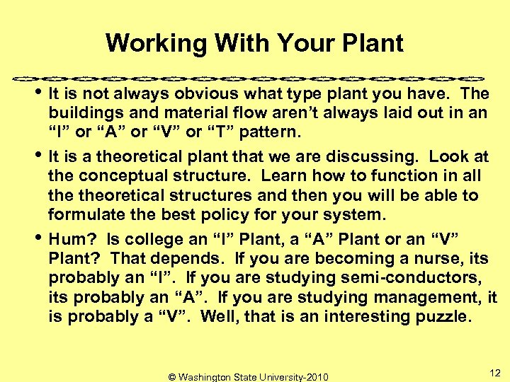 Working With Your Plant • It is not always obvious what type plant you