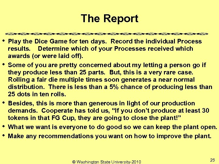 The Report • • • Play the Dice Game for ten days. Record the