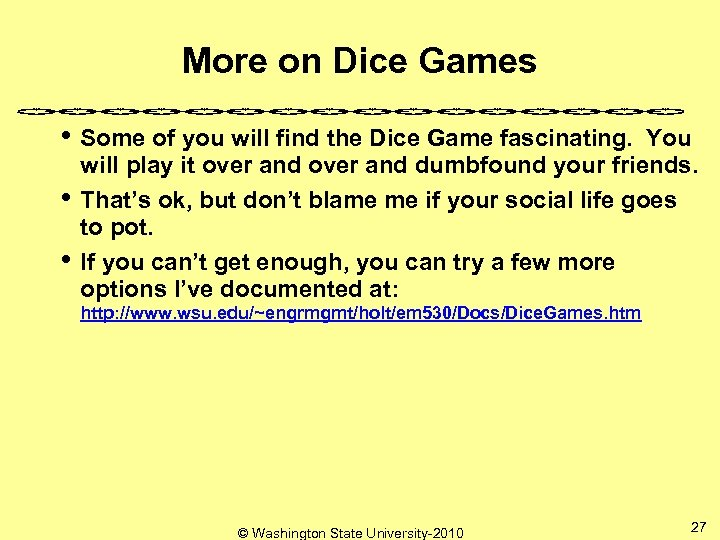 More on Dice Games • Some of you will find the Dice Game fascinating.
