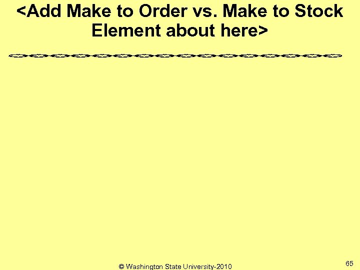 <Add Make to Order vs. Make to Stock Element about here> © Washington State