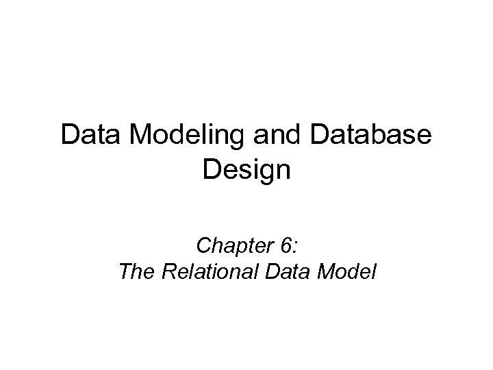Data Modeling and Database Design Chapter 6: The Relational Data Model