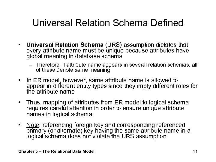 Universal Relation Schema Defined • Universal Relation Schema (URS) assumption dictates that every attribute