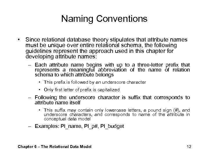 Naming Conventions • Since relational database theory stipulates that attribute names must be unique