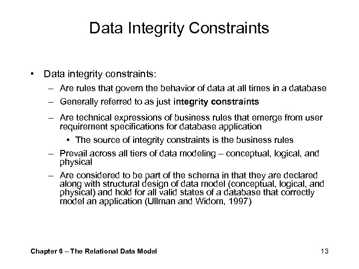 Data Integrity Constraints • Data integrity constraints: – Are rules that govern the behavior
