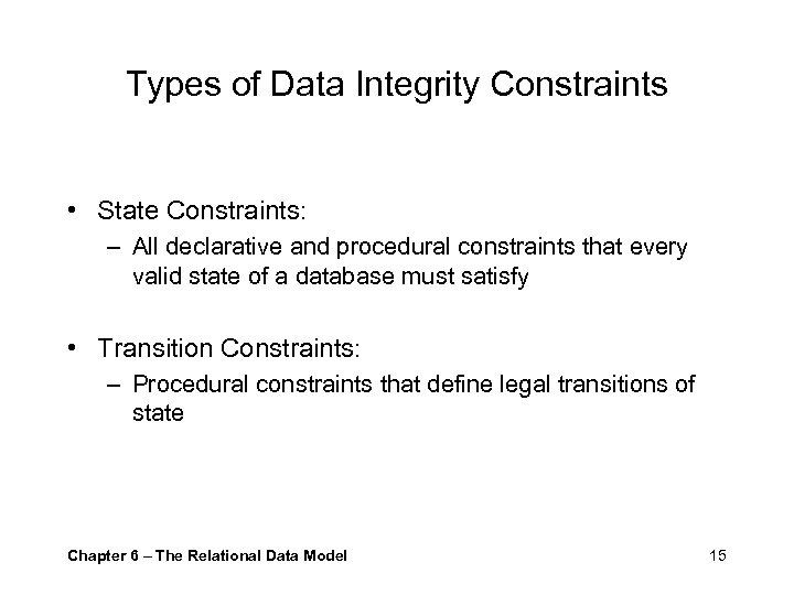 Types of Data Integrity Constraints • State Constraints: – All declarative and procedural constraints