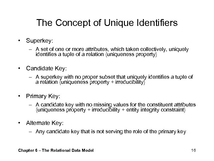 The Concept of Unique Identifiers • Superkey: – A set of one or more