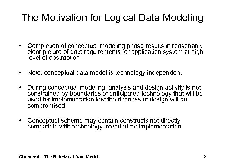 The Motivation for Logical Data Modeling • Completion of conceptual modeling phase results in