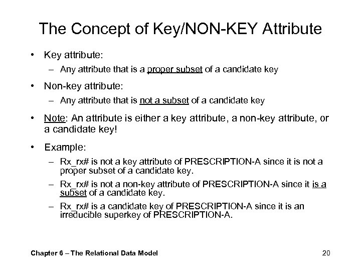 The Concept of Key/NON-KEY Attribute • Key attribute: – Any attribute that is a