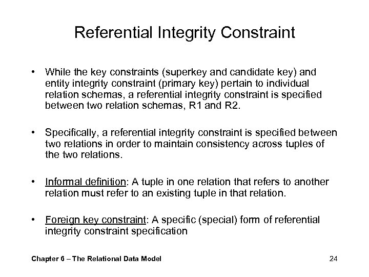 Referential Integrity Constraint • While the key constraints (superkey and candidate key) and entity